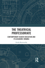 The Theatrical Professoriate: Contemporary Higher Education and Its Academic Dramas Cover Image