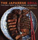 The Japanese Grill: From Classic Yakitori to Steak, Seafood, and Vegetables Cover Image