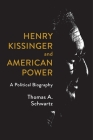 Henry Kissinger and American Power: A Political Biography Cover Image