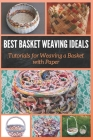 Best Basket Weaving Ideals: Tutorials for Weaving a Basket with Paper Cover Image