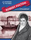 Robert Fulton and the Steamboat (Inventions That Changed the World (Powerkids)) Cover Image