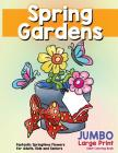 Fantastic Springtime Flowers for Adults, Kids and Seniors: Large Print Hand Drawn Spring Garden Themed Scenes and Flowers to Color, Relax and Relieve Cover Image