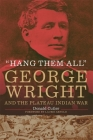 Hang Them All: George Wright and the Plateau Indian War, 1858 Cover Image