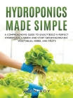 Hydroponics Made Simple: Comprehensive Guide to Easily Build a Perfect Hydroponic Garden and Start Growingorganic Vegetables, Herbs, and Fruits Cover Image