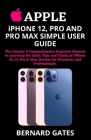 APPLE iPHONE 12, PRO AND PRO MAX SIMPLE USER GUIDE: The Concise & Comprehensive beginner Manual to Learning the Basic Tips and Tricks of iPhone 12, 12 Cover Image