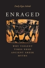Enraged: Why Violent Times Need Ancient Greek Myths Cover Image