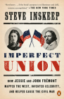 Imperfect Union: How Jessie and John Frémont Mapped the West, Invented Celebrity, and Helped Cause the Civil War Cover Image