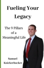 Fuel Your Legacy: 9-Pillars to Build a Meaningful Legacy Cover Image