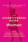 The Assertiveness Guide for Women: How to Communicate Your Needs, Set Healthy Boundaries, and Transform Your Relationships Cover Image