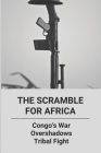 The Scramble For Africa: Congo's War Overshadows Tribal Fight: Tribal Conflict Game Cover Image