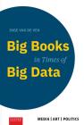 Big Books in Times of Big Data (Media / Art / Politics) Cover Image