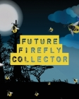Future Firefly Collector: Insects and Spiders Nature Study - Outdoor Science Notebook Cover Image
