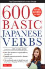 600 Basic Japanese Verbs: The Essential Reference Guide: Learn the Japanese Vocabulary and Grammar You Need to Learn Japanese and Master the Jlp Cover Image