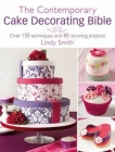 The Contemporary Cake Decorating Bible: Over 150 Techniques and 80 Stunning Projects Cover Image