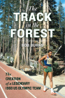 The Track in the Forest: The Creation of a Legendary 1968 US Olympic Team Cover Image