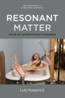 Resonant Matter: Sound, Art, and the Promise of Hospitality (New Approaches to Sound) Cover Image