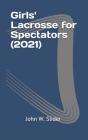 Girls' Lacrosse for Spectators (2021) Cover Image