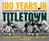 100 Years in Titletown: Celebrating a Century of Green Bay Packers Football Cover Image