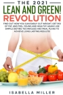 The 2021 Lean and Green Revolution: Find Out How You Can Easily Cut Weight, Get Rid of Fat, and Feel Young and Healthy Again! Use Simple Dieting Techn Cover Image