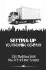 Setting Up Your Moving Company: Doing The Research On How To Start Your Business: Moving Company Requirements By State Cover Image