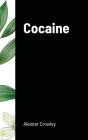 Cocaine: Includes the essay Absinthe the Green Goddess Cover Image
