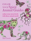 Color Your Spirit Animal Guides: Reduce your stress levels with these animal motifs Cover Image