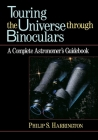 Touring the Universe Through Binoculars: A Complete Astronomer's Guidebook (Wiley Science Editions #79) Cover Image