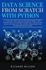 Data Science from Scratch with Python: A Step By Step Guide for Beginner's and Faster Way To Learn Python In 7 Days & NLP using Advanced (Including Pr Cover Image