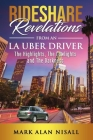 Rideshare Revelations From An LA Uber Driver: The Highlights, The Lowlights and The Darkness Cover Image