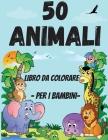 50 animali da colorare libro per Toddler: Pagine da colorare carine e divertenti di animali per bambini piccoli 2-4 anni, ragazzi e ragazze, scuola ma Cover Image