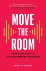 Move the Room: Seven Secrets of Extraordinary Speakers Cover Image