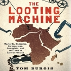 The Looting Machine: Warlords, Oligarchs, Corporations, Smugglers, and the Theft of Africa's Wealth Cover Image