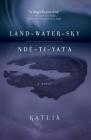 Land-Water-Sky / Ndè-Tı-Yat'a Cover Image