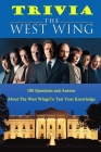 The West Wing Trivia: 100 Questions and Answer About The West Wings To Test Your Knowledge Cover Image