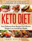 Keto Diet: The Step by Step Keto Cookbook to Gain Ketosis: Keto Diet: Easy Delicious Keto Recipes for Effective Weight Loss and B Cover Image