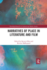 Narratives of Place in Literature and Film (Routledge Research in Cultural and Media Studies) Cover Image