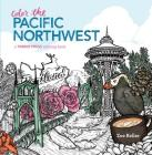 Color the Pacific Northwest: A Timber Press Coloring Book Cover Image