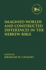 Imagined Worlds and Constructed Differences in the Hebrew Bible (Library of Hebrew Bible/Old Testament Studies) Cover Image