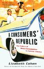 A Consumers' Republic: The Politics of Mass Consumption in Postwar America Cover Image