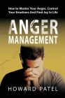 Anger Management: How to Master Your Anger, Control Your Emotions And Find Joy In Life Cover Image