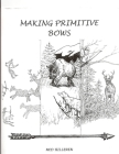 Making Primitive Bows Cover Image
