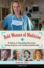 Bold Women of Medicine: 21 Stories of Astounding Discoveries, Daring Surgeries, and Healing Breakthroughs (Women of Action) Cover Image