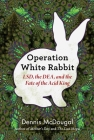 Operation White Rabbit: LSD, the DEA, and the Fate of the Acid King Cover Image