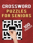 Crossword Puzzles for Seniors -100 Puzzles: Easy to Medium Cross Word Puzzles Book for Adults to Teens - Large Print Crossword Puzzles with Solution Cover Image