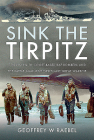 Sink the Tirpitz: Convoy Pq 18, Soviet-Based RAF Bombers and the Battle Against Hitler's Last Great Warship Cover Image