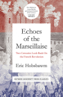 Echoes of the Marseillaise: Two Centuries Look Back on the French Revolution (Mason Welch Gross Lecture Series) Cover Image