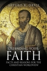 Defending Your Faith: Facts and Reasons for the Christian Worldview Cover Image