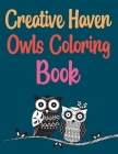 Creative Haven Owls Coloring Book: Owls Coloring Book For Adults Cover Image