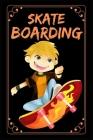 Skate Boarding: Skateboard Notebook Cute Funny Novelty Skateboarding Gifts for Boys Girls Kids Teens Students Women Men Cover Image