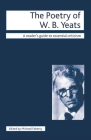 The Poetry of W.B. Yeats (Readers' Guides to Essential Criticism #25) Cover Image